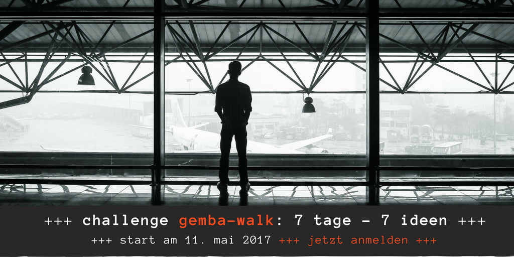 Challenge Gemba-Walk - 7 Tage - 7 Ideen