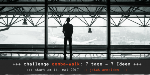 Challenge Gemba-Walk: 7 Tage - 7 Ideen