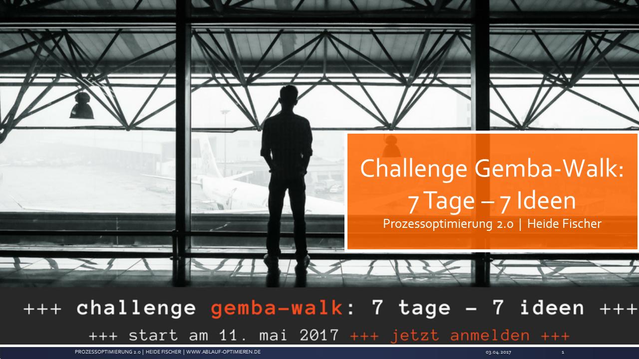 Challenge Gemba-Walk startet am kommenden Donnerstag 11. Mai 2017