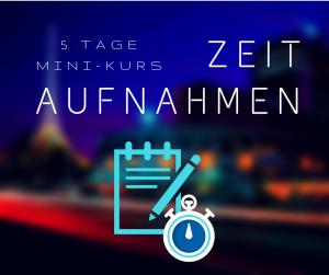 Eröffnungswebinar zum Mini-Kurs-Zeitaufnahmen am 28.09.2017